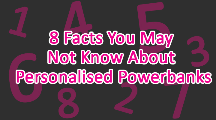 8 Facts You May Not Know About Personalised Powerbanks